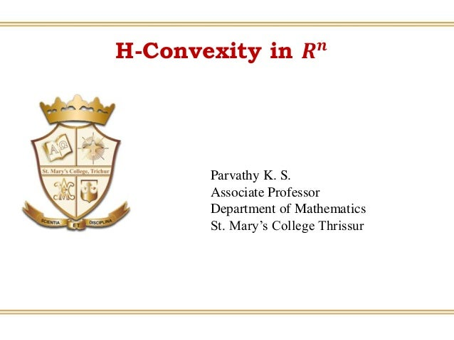 H-Convexity in 𝑹 𝒏 Parvathy K. S. Associate Professor Department of Mathematics St. Mary's College Thrissur
