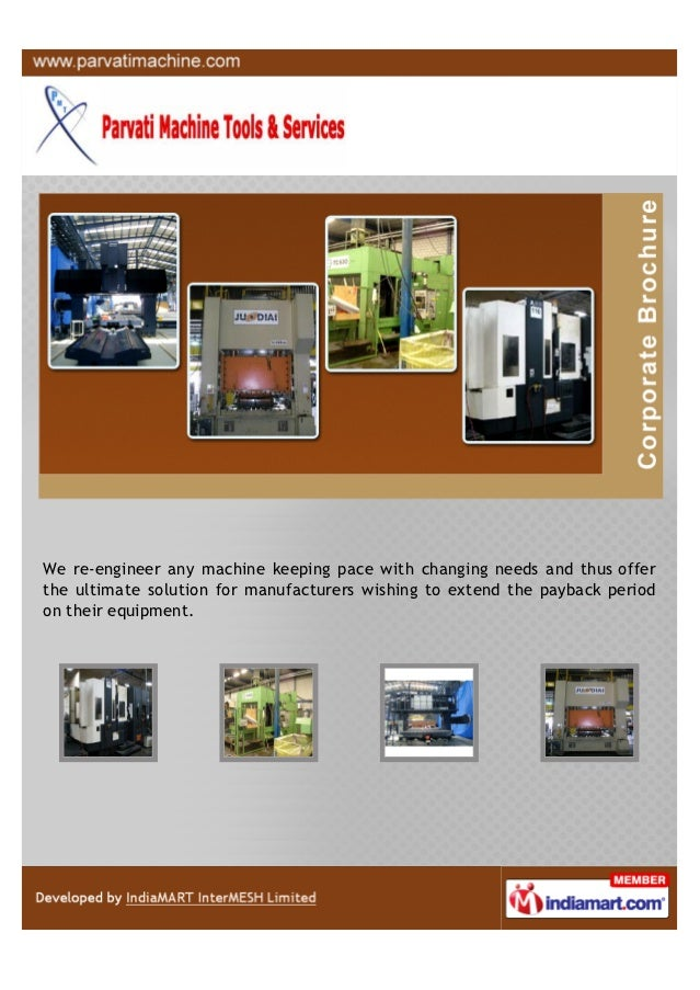 We re-engineer any machine keeping pace with changing needs and thus offerthe ultimate solution for manufacturers wishing ...