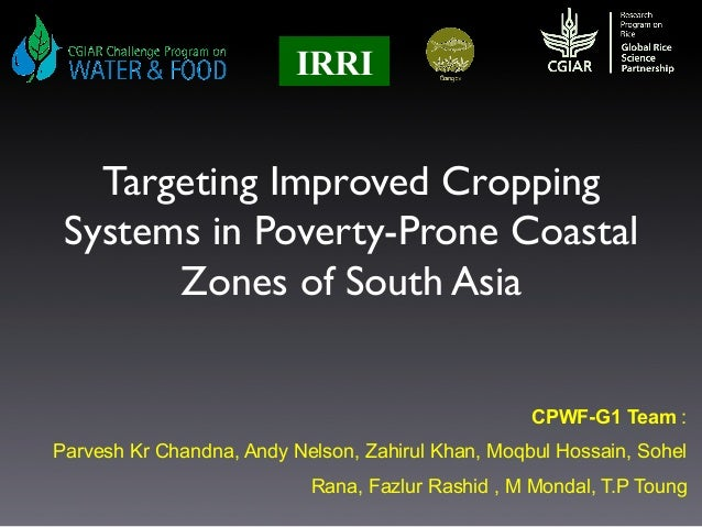 Targeting Improved Cropping Systems in Poverty-Prone Coastal Zones of South Asia IRRI CPWF-G1 Team : Parvesh Kr Chandna, A...