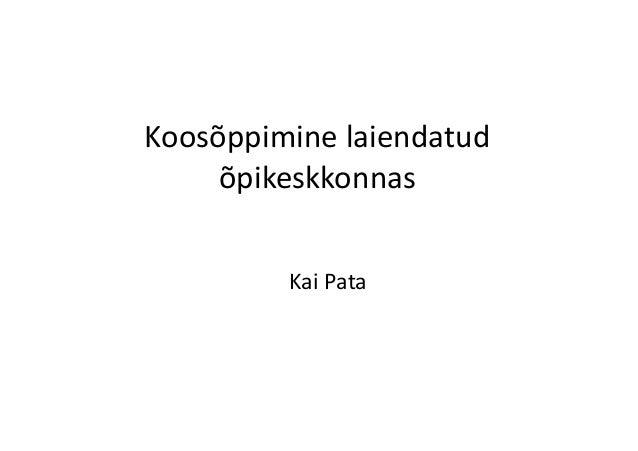 Koosõppimine  laiendatud  õpikeskkonnas  Kai  Pata