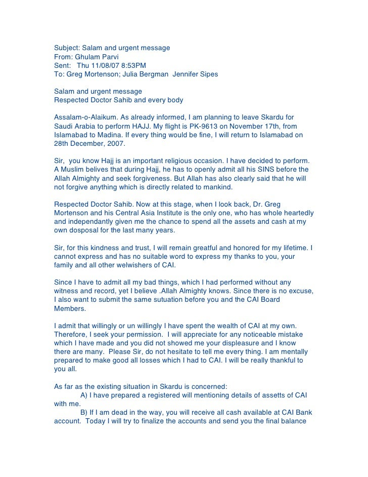 Subject: Salam and urgent messageFrom: Ghulam ParviSent: Thu 11/08/07 8:53PMTo: Greg Mortenson; Julia Bergman Jennifer Sip...