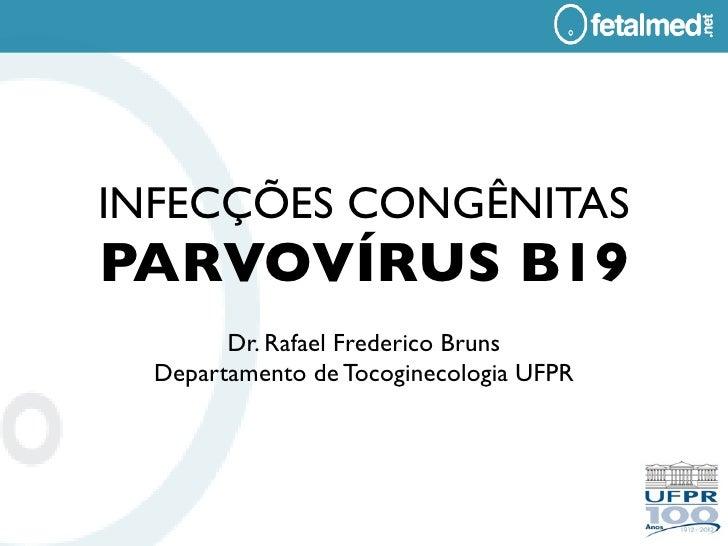 INFECÇÕES CONGÊNITASPARVOVÍRUS B19        Dr. Rafael Frederico Bruns  Departamento de Tocoginecologia UFPR