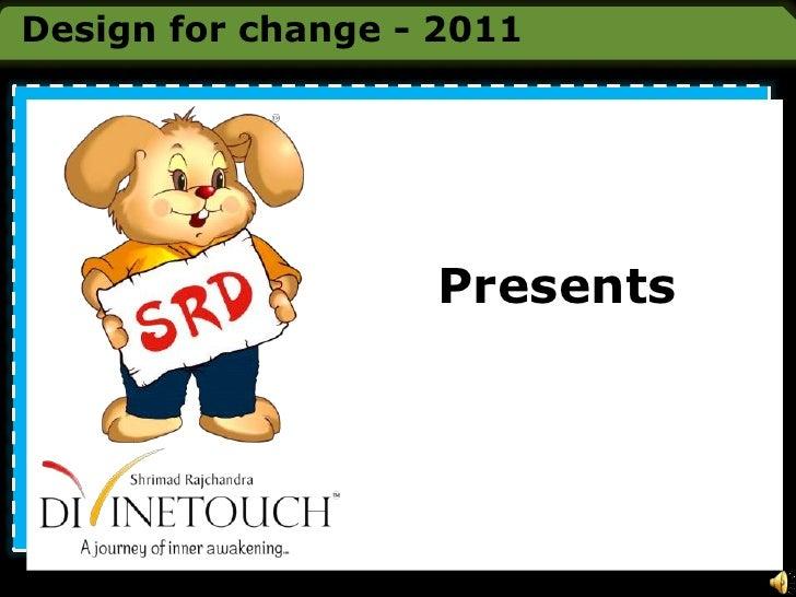 Design for change - 2011<br />Presents<br />