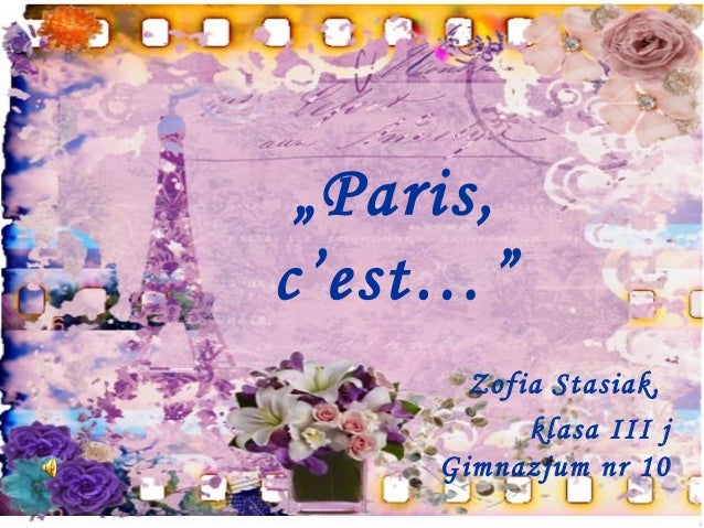 """Paris,c'est…""       Zofia Stasiak,           klasa III j     Gimnazjum nr 10"
