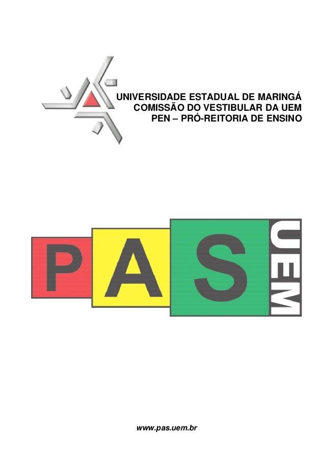 UNIVERSIDADE ESTADUAL DE MARINGÁ   COMISSÃO DO VESTIBULAR DA UEM      PEN – PRÓ-REITORIA DE ENSINO   www.pas.uem.br