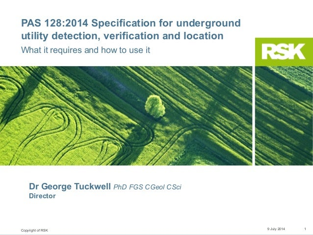 Copyright of RSK PAS 128:2014 Specification for underground utility detection, verification and location What it requires ...