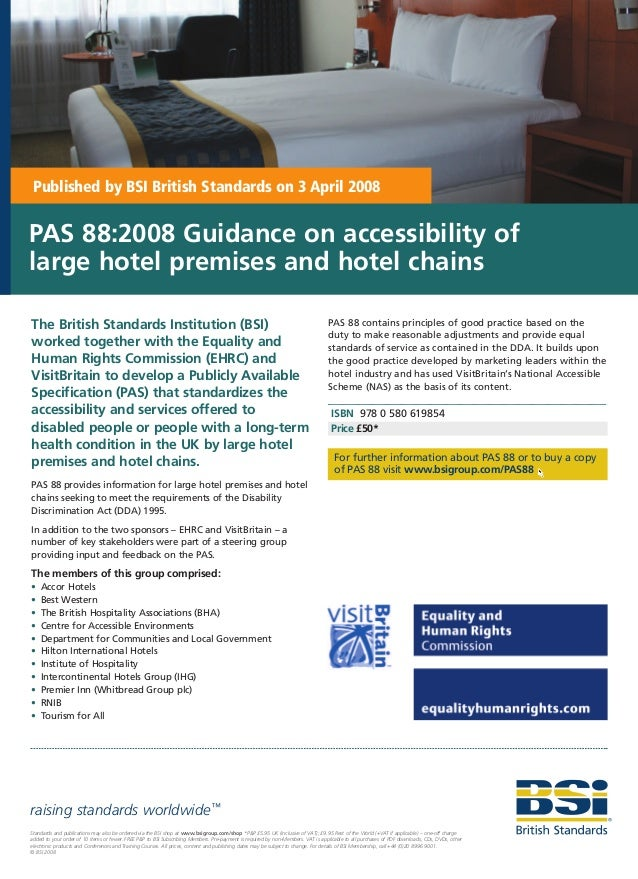 Published by BSI British Standards on 3 April 2008PAS 88:2008 Guidance on accessibility oflarge hotel premises and hotel c...