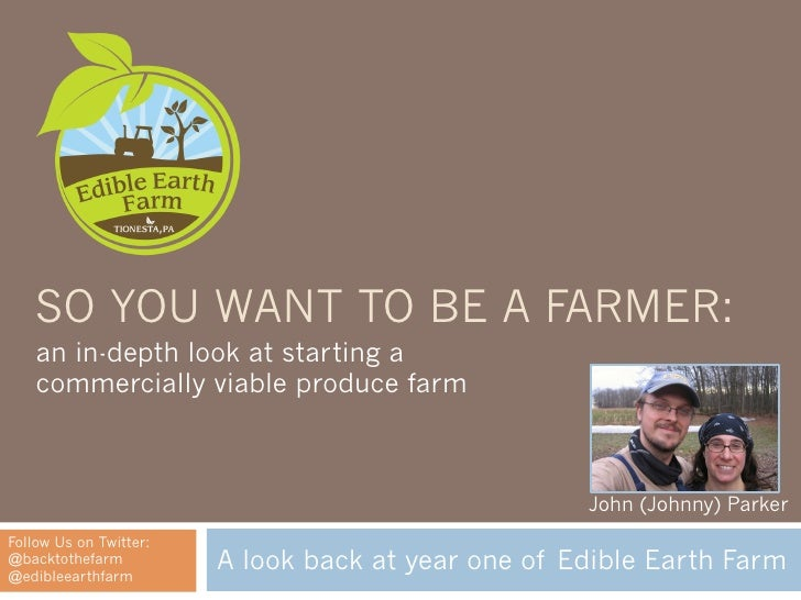 SO YOU WANT TO BE A FARMER:    an in-depth look at starting a    commercially viable produce farm                         ...