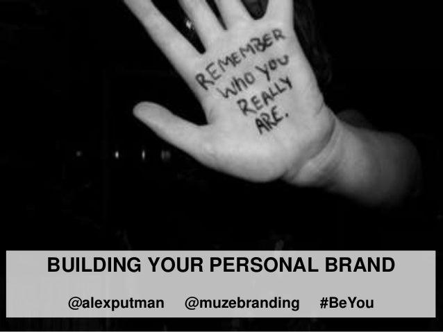 BUILDING YOUR PERSONAL BRAND @alexputman @muzebranding #BeYou