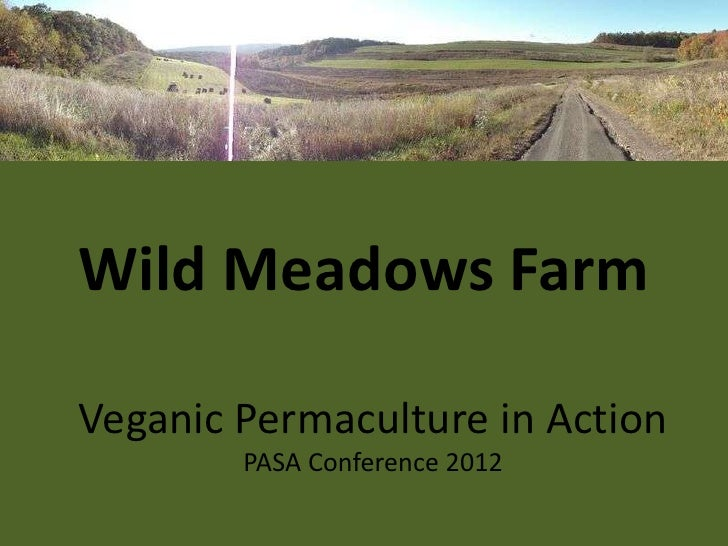 Wild Meadows FarmVeganic Permaculture in Action        PASA Conference 2012