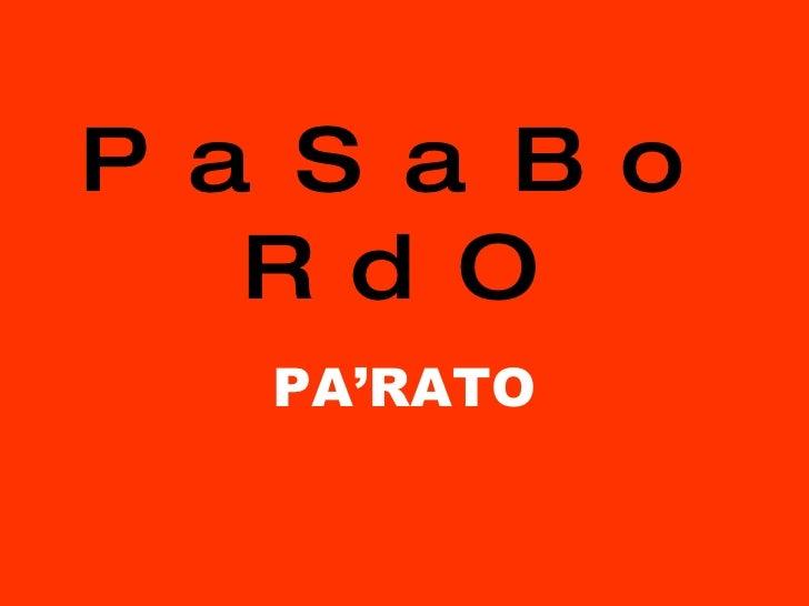 PaSaBoRdO PA'RATO