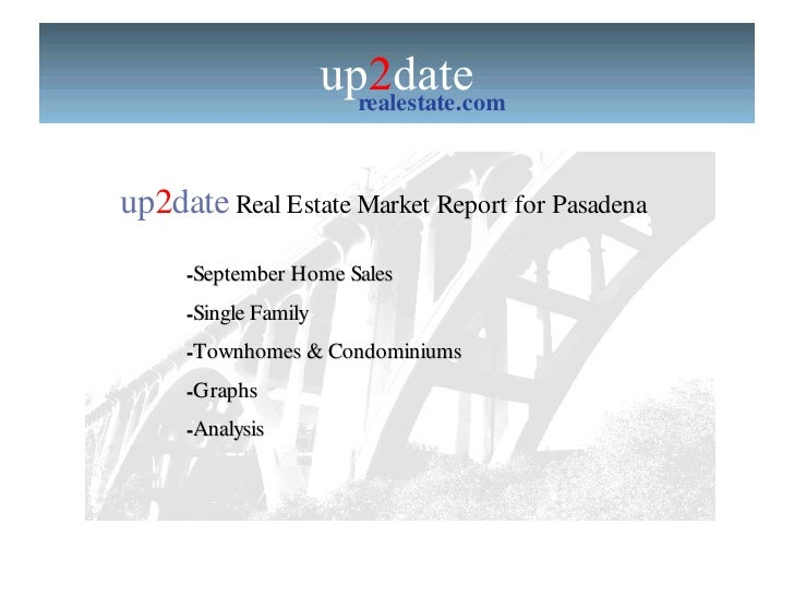 up 2 date realestate.com up 2 date  Real Estate Market Report for Pasadena  <ul><li>September Home Sales </li></ul><ul><li...