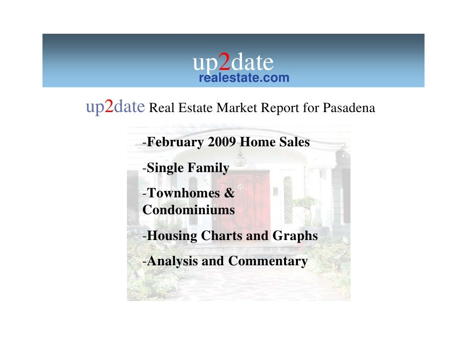 up2date                 realestate.com  up2date Real Estate Market Report for Pasadena         -February 2009 Home Sales  ...