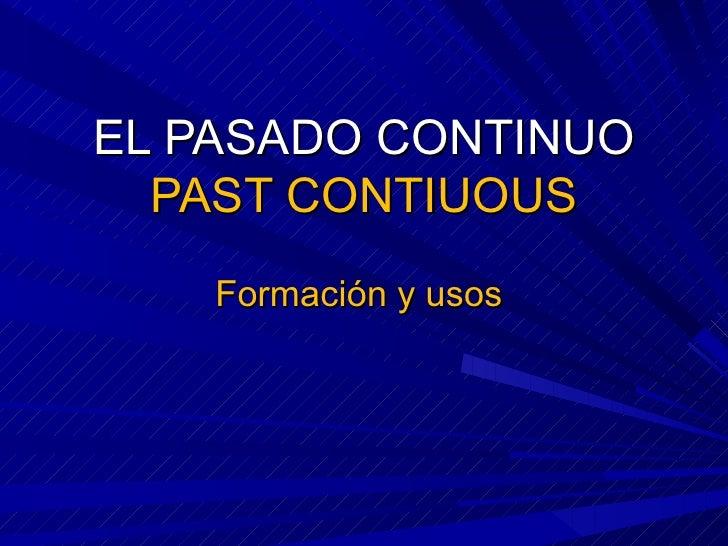 EL PASADO CONTINUO PAST CONTIUOUS Formación y usos