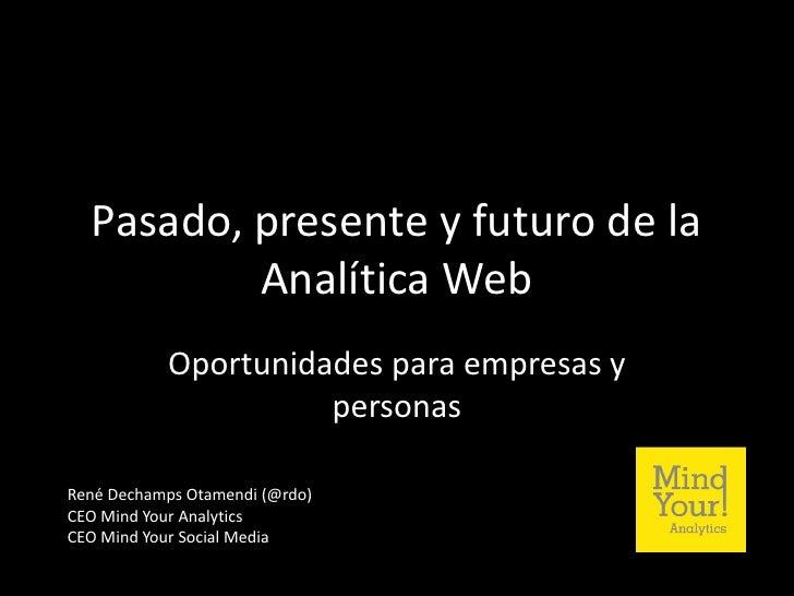 Pasado, presente y futuro de la          Analítica Web           Oportunidades para empresas y                     persona...