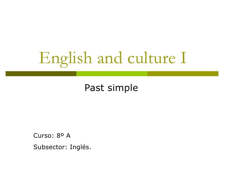 English and culture I Past simple  Curso: 8º A Subsector: Inglés.
