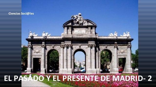 EL PASADO Y EL PRESENTE DE MADRID- 2 Ciencias Soci@les