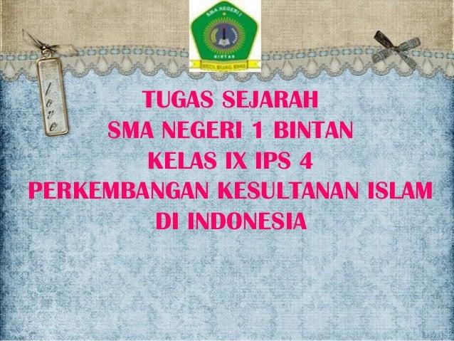 TUGAS SEJARAH SMA NEGERI 1 BINTAN KELAS IX IPS 4 PERKEMBANGAN KESULTANAN ISLAM DI INDONESIA