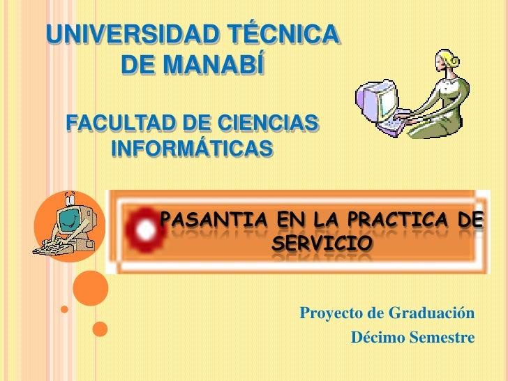 UNIVERSIDAD TÉCNICA      DE MANABÍ   FACULTAD DE CIENCIAS     INFORMÁTICAS           PASANTIA EN LA PRACTICA DE           ...
