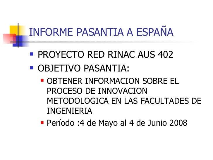 INFORME PASANTIA A ESPAÑA <ul><li>PROYECTO RED RINAC AUS 402 </li></ul><ul><li>OBJETIVO PASANTIA: </li></ul><ul><ul><li>OB...