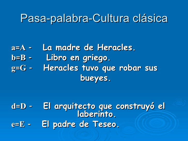 Pasa-palabra-Cultura clásica <ul><li>a=A -   La madre de Heracles. </li></ul><ul><li>b=B -   Libro en griego.  </li></ul><...