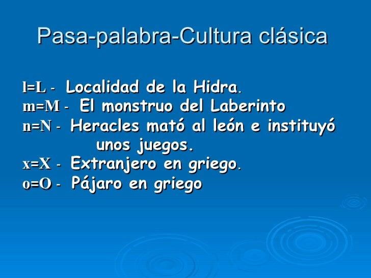 Pasa-palabra-Cultura clásica  <ul><li>l=L  -   Localidad de la Hidra . </li></ul><ul><li>m=M  -   El monstruo del Laberint...