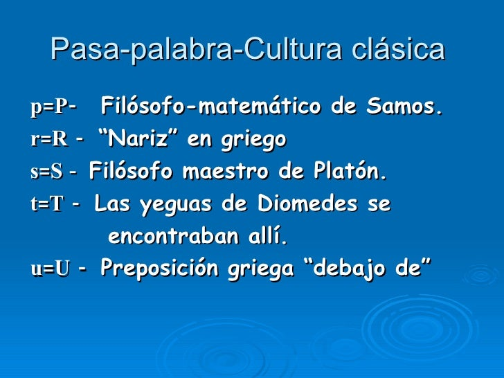 "Pasa-palabra-Cultura clásica  <ul><li>p=P-  Filósofo-matemático de Samos. </li></ul><ul><li>r=R -  ""Nariz"" en griego </li>..."