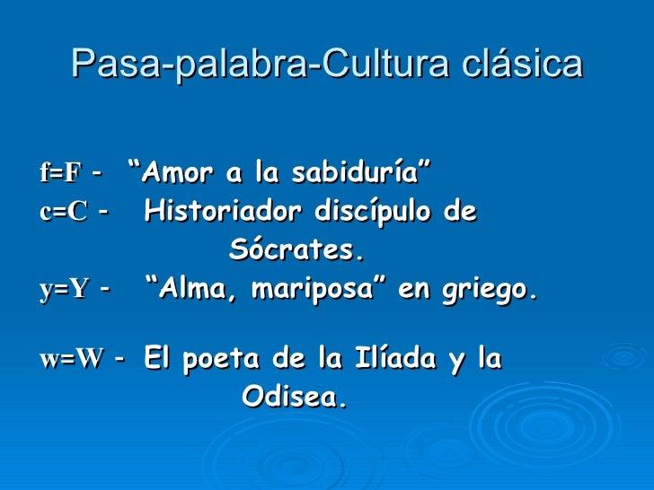 """Pasa-palabra-Cultura clásica <ul><li>f=F -   """"Amor a la sabiduría"""" </li></ul><ul><li>c=C -   Historiador discípulo de  </l..."""
