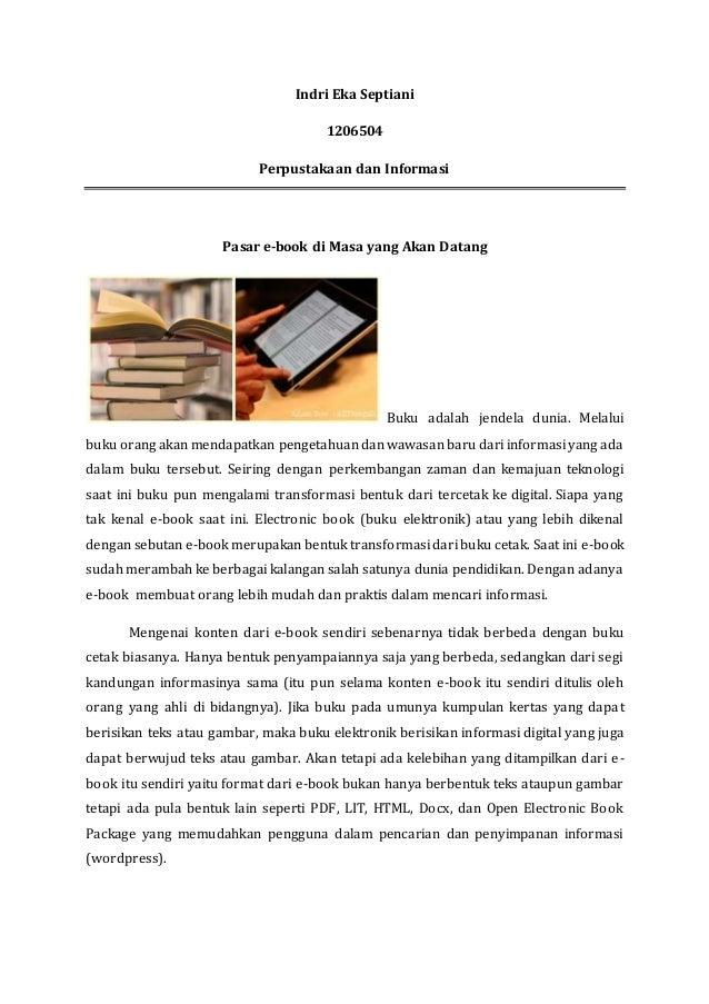 Indri Eka Septiani 1206504 Perpustakaan dan Informasi Pasar e-book di Masa yang Akan Datang Buku adalah jendela dunia. Mel...
