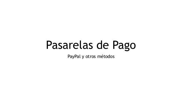 Pasarelas de Pago PayPal y otros métodos