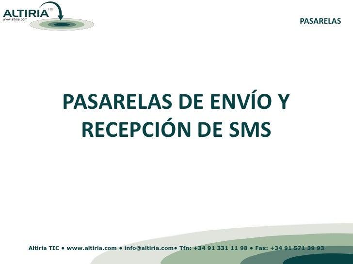 PASARELAS               PASARELAS DE ENVÍO Y             RECEPCIÓN DE SMS    Altiria TIC • www.altiria.com • info@altiria....