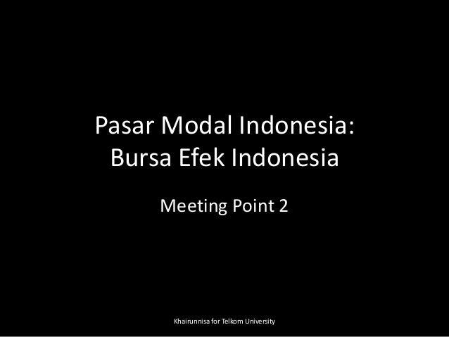 Pasar Modal Indonesia: Bursa Efek Indonesia Meeting Point 2 Khairunnisa for Telkom University