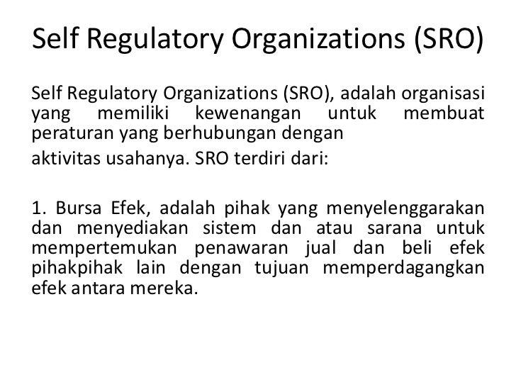 Self Regulatory Organizations (SRO)Self Regulatory Organizations (SRO), adalah organisasiyang memiliki kewenangan untuk me...