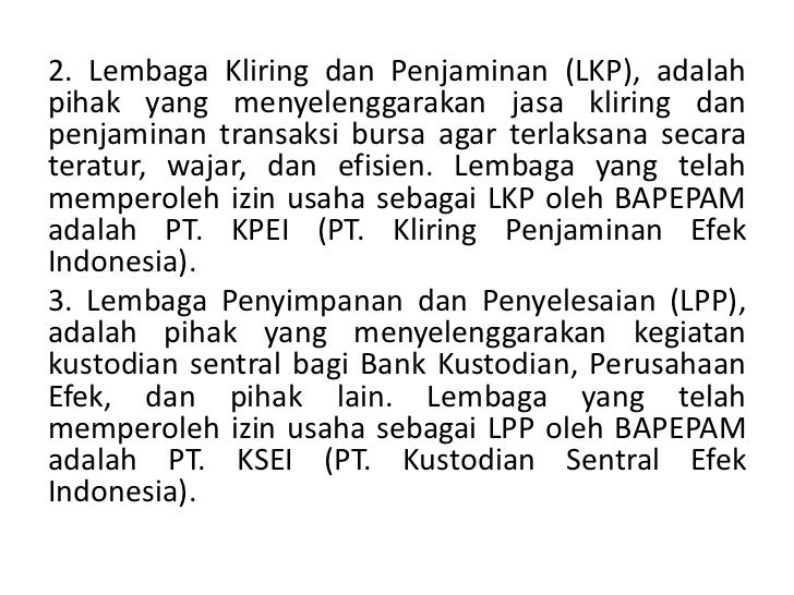 2. Lembaga Kliring dan Penjaminan (LKP), adalahpihak yang menyelenggarakan jasa kliring danpenjaminan transaksi bursa agar...