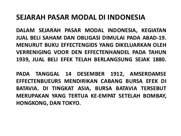 SEJARAH PASAR MODAL DI INDONESIADALAM SEJARAH PASAR MODAL INDONESIA, KEGIATANJUAL BELI SAHAM DAN OBLIGASI DIMULAI PADA ABA...