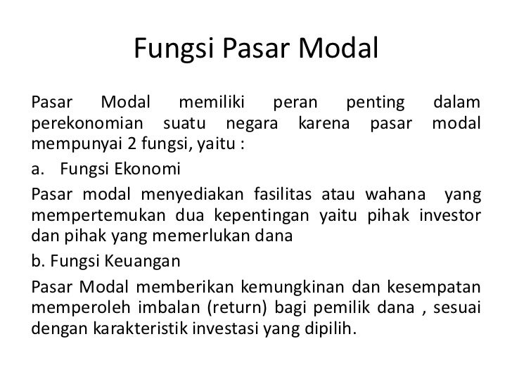 Fungsi Pasar ModalPasar Modal memiliki peran penting dalamperekonomian suatu negara karena pasar modalmempunyai 2 fungsi, ...