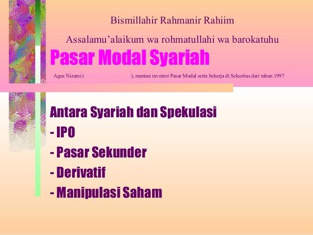 Pasar Modal SyariahAntara Syariah dan Spekulasi- IPO- Pasar Sekunder- Derivatif- Manipulasi SahamBismillahir Rahmanir Rahi...