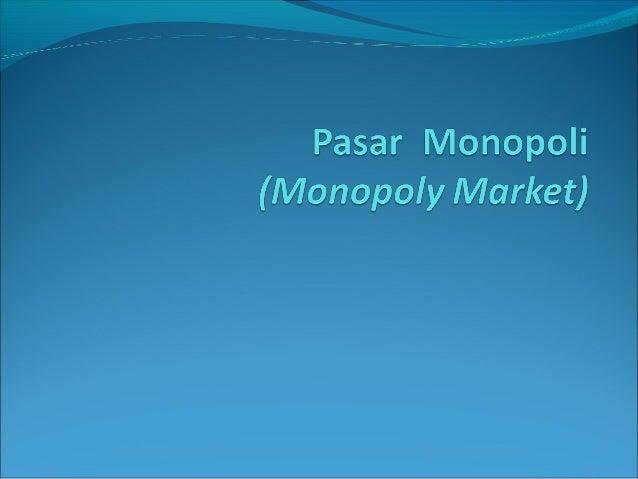 Karakteristik Pasar MonopoliHanya terdapat produsen/perusahaan tunggal,sehingga produk tidak memiliki substitusi.Ada ham...