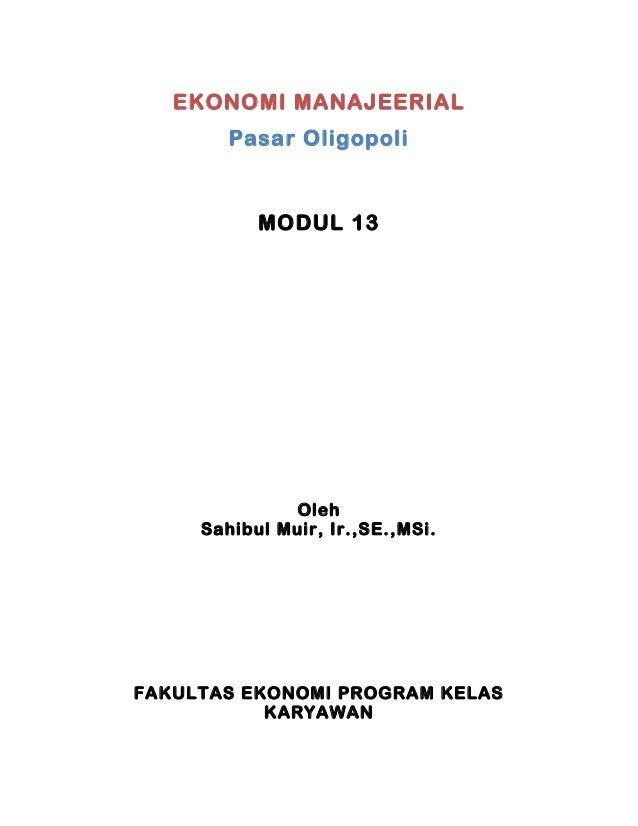 EKONOMI MANAJEERIAL        Pasar Oligopoli           MODUL 13              Oleh     Sahibul Muir, Ir.,SE.,MSi.FAKULTAS EKO...