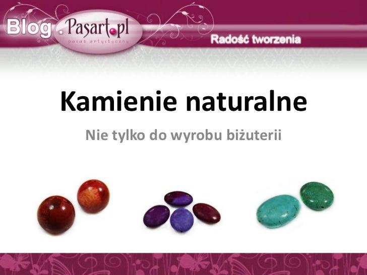 Kamienie naturalne Nie tylko do wyrobu biżuterii