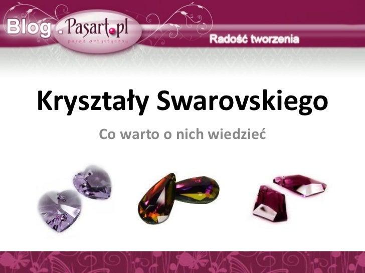Kryształy Swarovskiego    Co warto o nich wiedzied