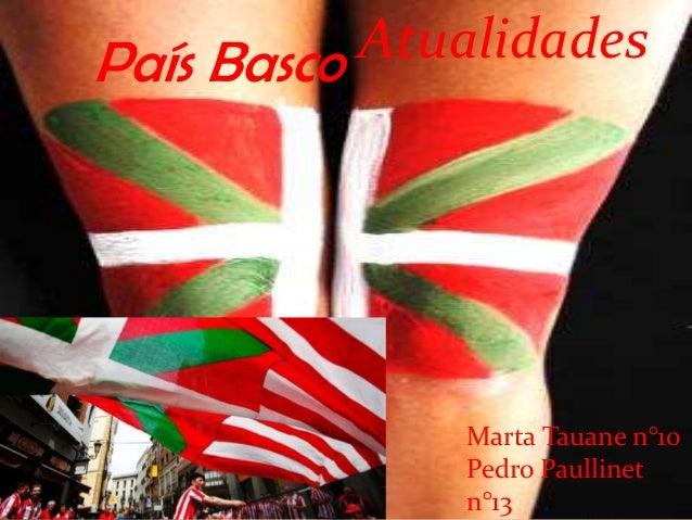 País Basco Atualidades              Marta Tauane n°10              Pedro Paullinet              n°13