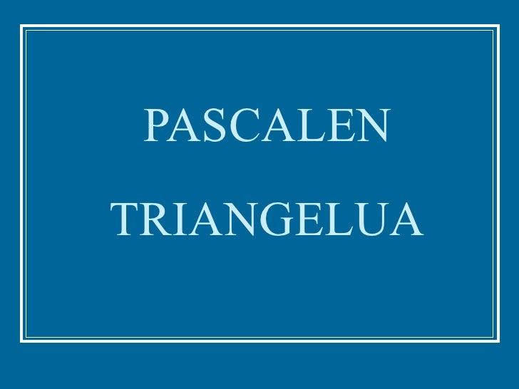 PASCALEN  TRIANGELUA