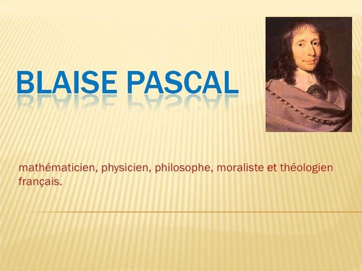 mathématicien ,  physicien ,  philosophe ,  moraliste   et   théologien   français .