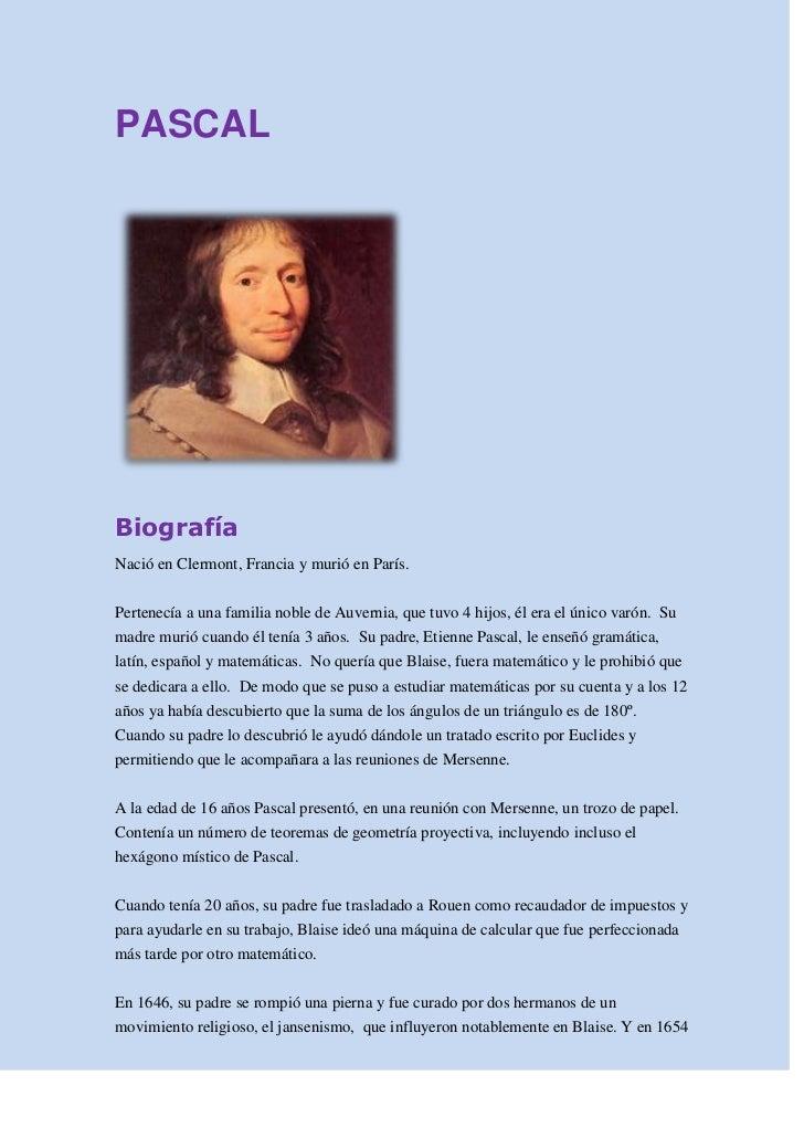 PASCAL<br />19/06/1623-19/08/1662<br />Biografía<br />Nació en Clermont, Francia y murió en París.Pertenecía a una familia...