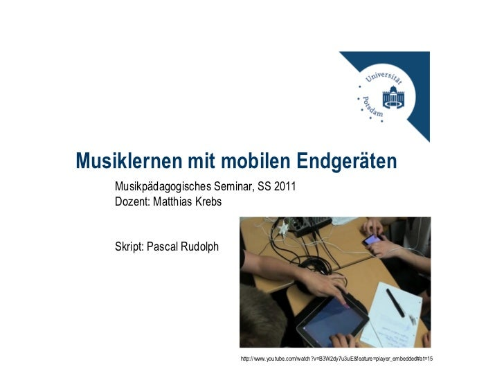 Musiklernen mit mobilen Endgeräten <ul><li>Musikpädagogisches Seminar, SS 2011 </li></ul><ul><li>Dozent: Matthias Krebs </...