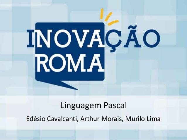 Linguagem PascalEdésio Cavalcanti, Arthur Morais, Murilo Lima