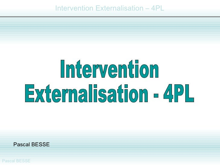 Intervention Externalisation - 4PL Pascal BESSE
