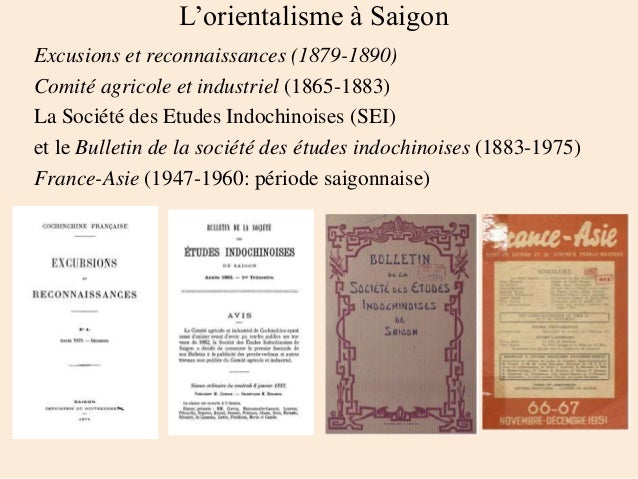 L'orientalisme à Saigon Excusions et reconnaissances (1879-1890) Comité agricole et industriel (1865-1883) La Société des ...