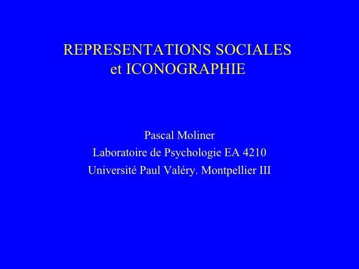 REPRESENTATIONS SOCIALES  et ICONOGRAPHIE   Pascal Moliner Laboratoire de Psychologie EA 4210 Université Paul Valéry. Mont...